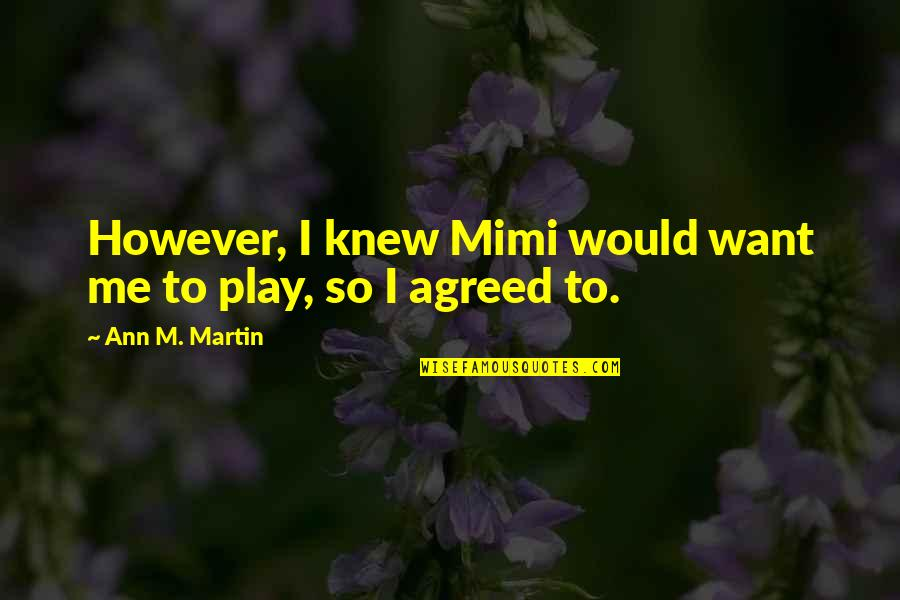 Lasst Quotes By Ann M. Martin: However, I knew Mimi would want me to