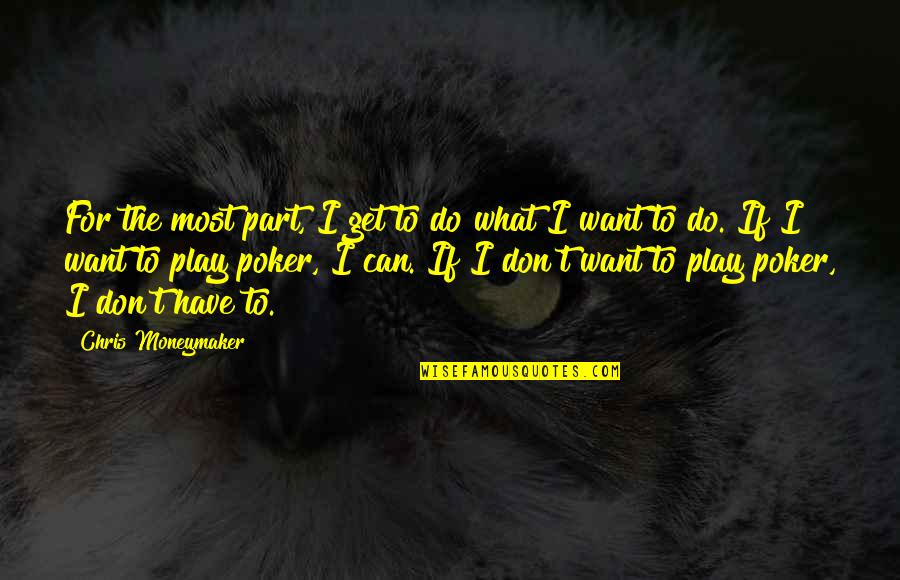 Lasst Quotes By Chris Moneymaker: For the most part, I get to do