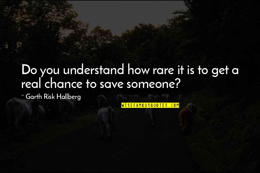 Lasst Quotes By Garth Risk Hallberg: Do you understand how rare it is to