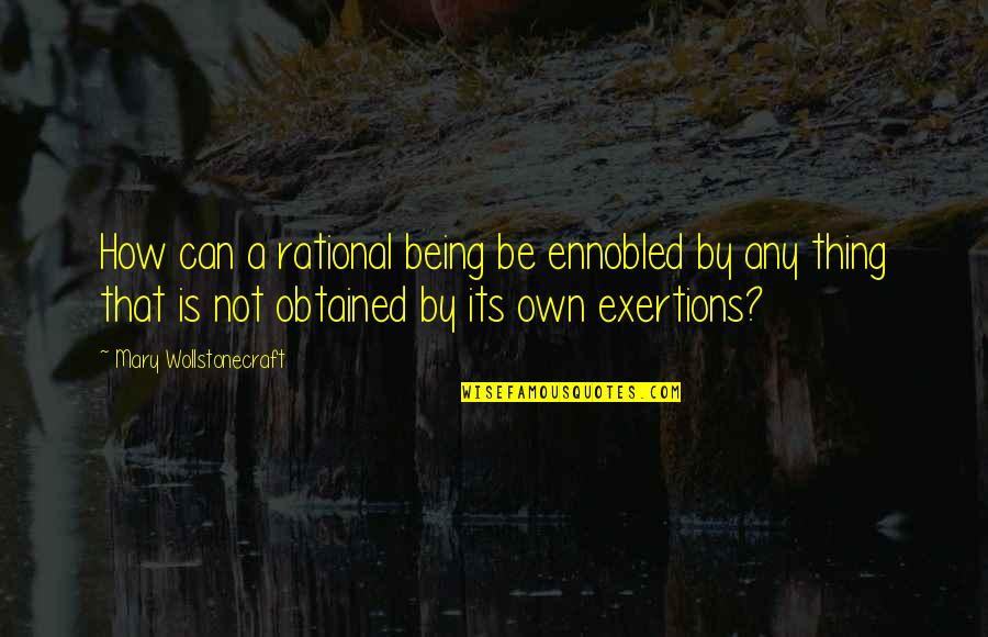 Lasst Quotes By Mary Wollstonecraft: How can a rational being be ennobled by