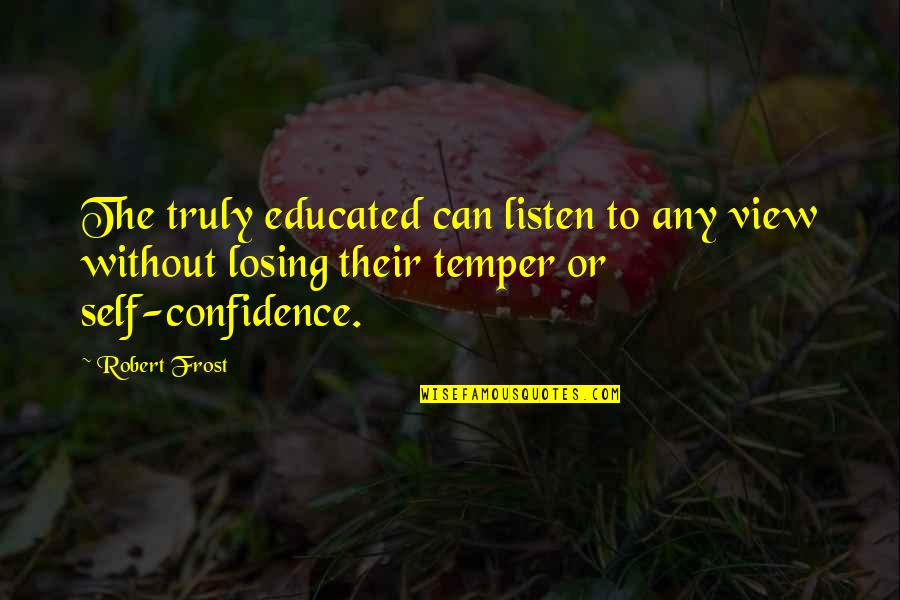 Lasst Quotes By Robert Frost: The truly educated can listen to any view