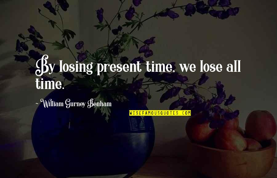 Lasst Quotes By William Gurney Benham: By losing present time, we lose all time.