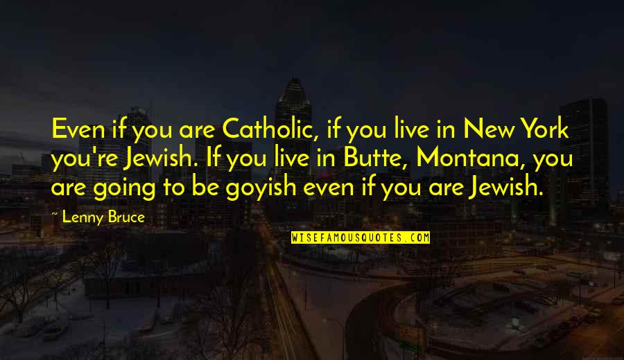 Last Day At School Quotes By Lenny Bruce: Even if you are Catholic, if you live