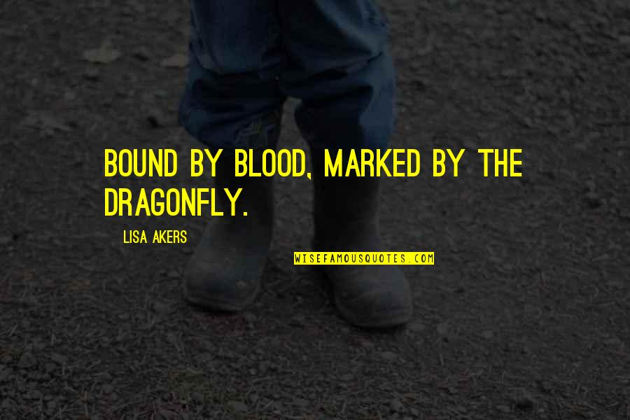 Last Day College Life Quotes By Lisa Akers: Bound by Blood, Marked by the Dragonfly.