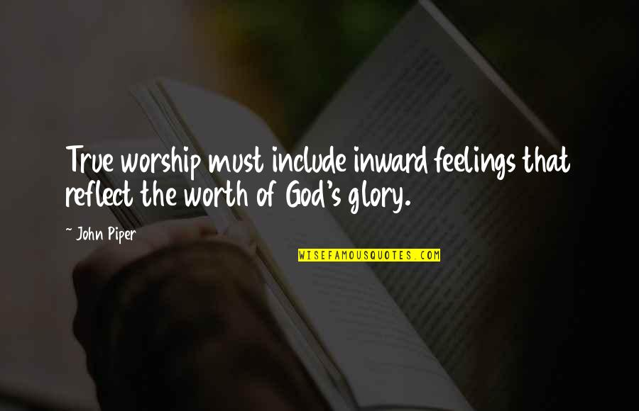 Last Day Email Quotes By John Piper: True worship must include inward feelings that reflect