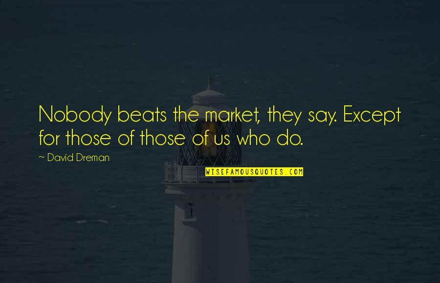 Last Day Of The Year Inspirational Quotes By David Dreman: Nobody beats the market, they say. Except for