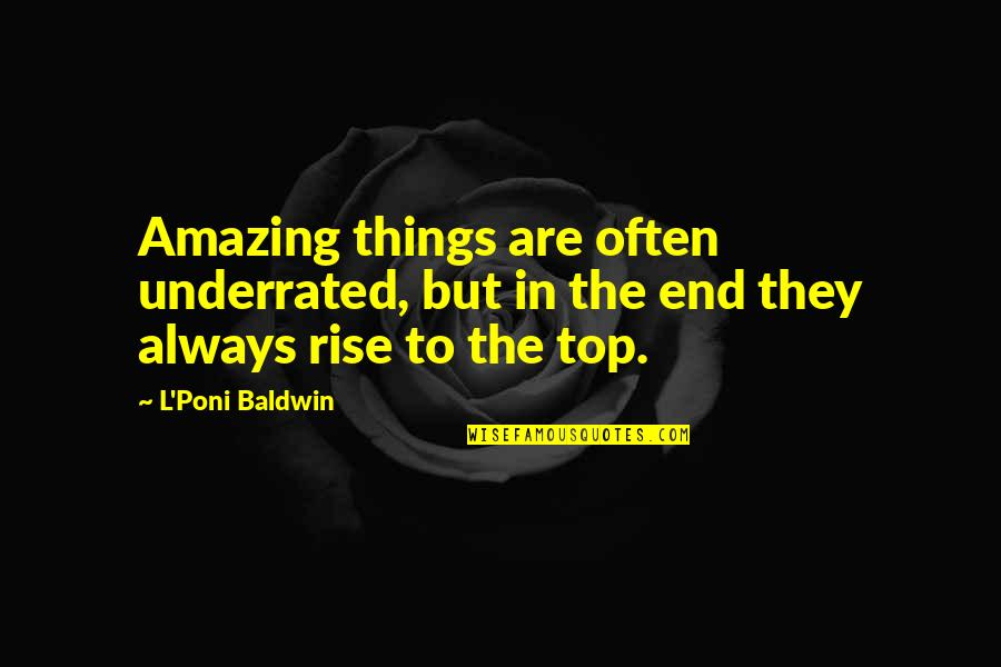 Last Day Of The Year Inspirational Quotes By L'Poni Baldwin: Amazing things are often underrated, but in the