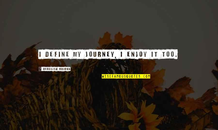 Last Day Of The Year Picture Quotes By Debasish Mridha: I define my journey, I enjoy it too.