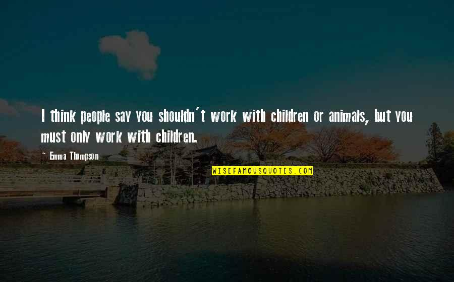 Last Day Of The Year Picture Quotes By Emma Thompson: I think people say you shouldn't work with