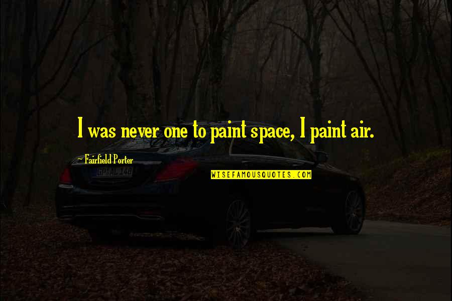 Last Day Of The Year Picture Quotes By Fairfield Porter: I was never one to paint space, I