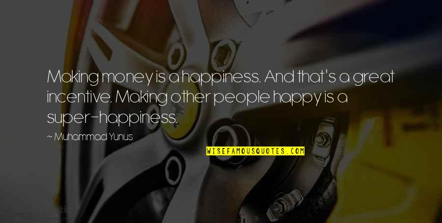 Last Day Of The Year Picture Quotes By Muhammad Yunus: Making money is a happiness. And that's a