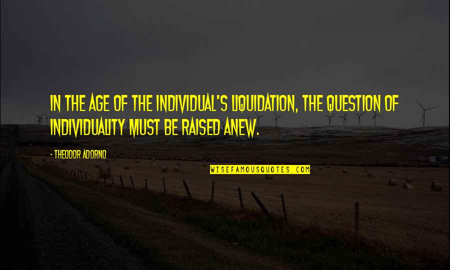 Last Day Of The Year Picture Quotes By Theodor Adorno: In the age of the individual's liquidation, the