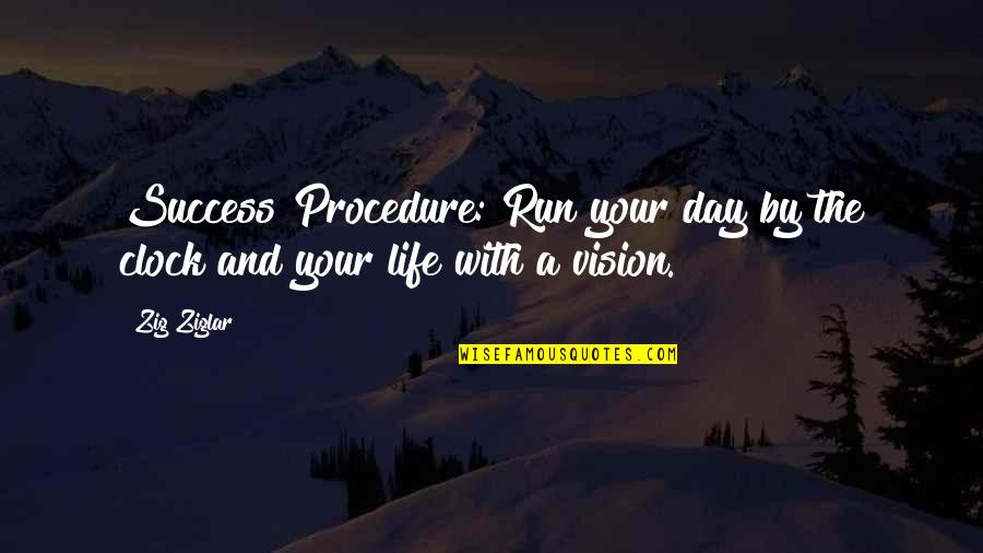 Last Day Of The Year Picture Quotes By Zig Ziglar: Success Procedure: Run your day by the clock