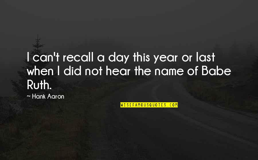 Last Day Of The Year Quotes By Hank Aaron: I can't recall a day this year or
