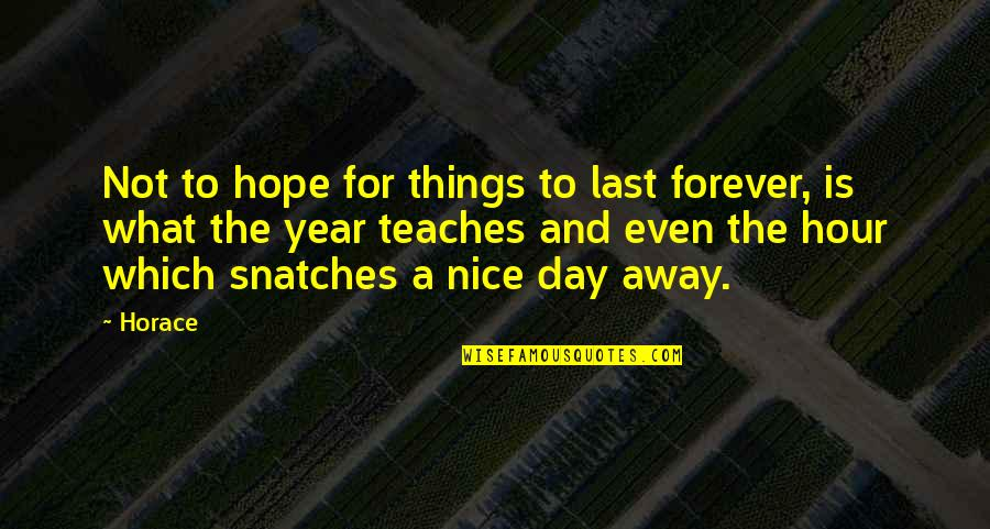 Last Day Of The Year Quotes By Horace: Not to hope for things to last forever,