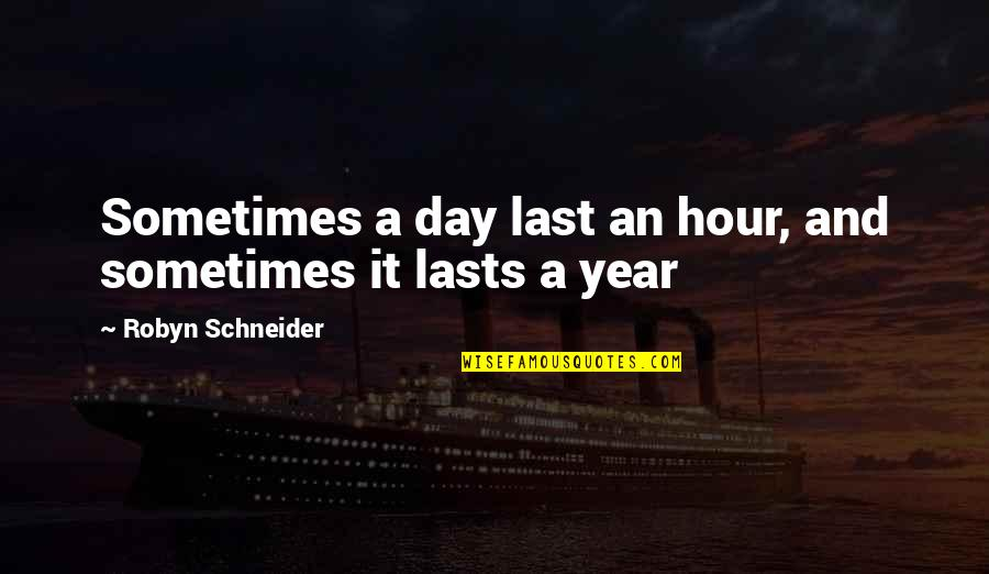 Last Day Of The Year Quotes By Robyn Schneider: Sometimes a day last an hour, and sometimes