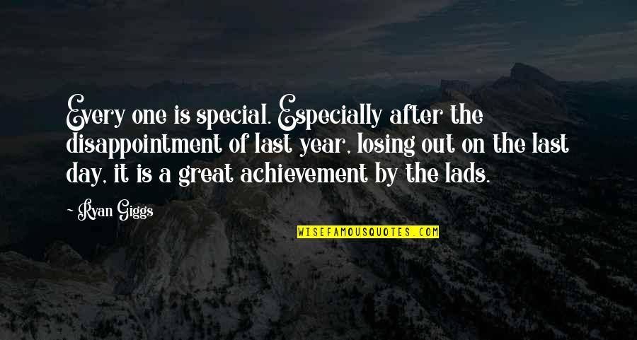 Last Day Of The Year Quotes By Ryan Giggs: Every one is special. Especially after the disappointment