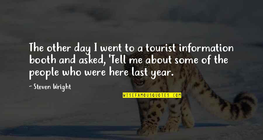 Last Day Of The Year Quotes By Steven Wright: The other day I went to a tourist