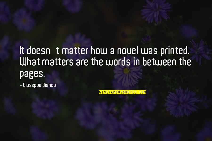 Last Day Of Work Quotes By Giuseppe Bianco: It doesn't matter how a novel was printed.