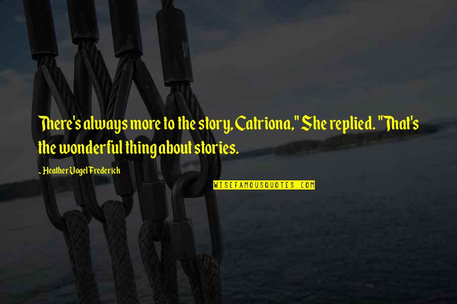 """Last Day Of Work Quotes By Heather Vogel Frederick: There's always more to the story, Catriona,"""" She"""