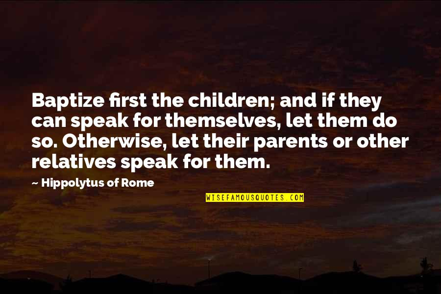 Last Day Of Work Quotes By Hippolytus Of Rome: Baptize first the children; and if they can
