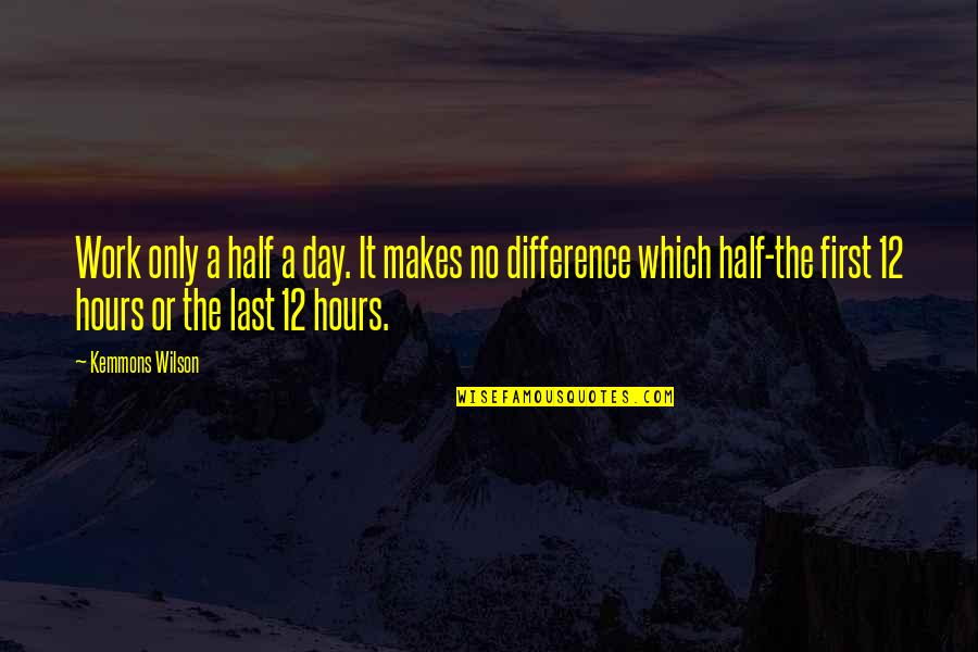 Last Day Of Work Quotes By Kemmons Wilson: Work only a half a day. It makes