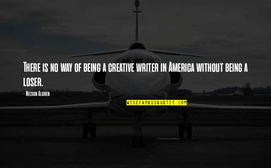 Last Day Of Work Quotes By Nelson Algren: There is no way of being a creative
