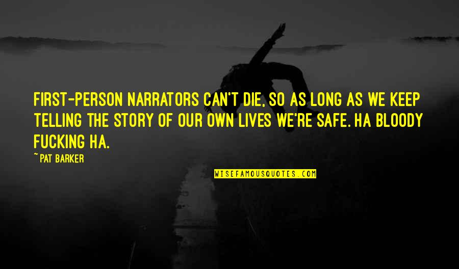 Last Day Of Work Quotes By Pat Barker: First-person narrators can't die, so as long as
