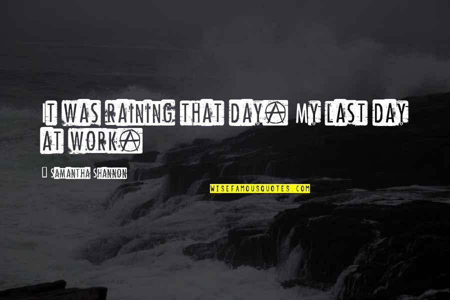 Last Day Of Work Quotes By Samantha Shannon: It was raining that day. My last day