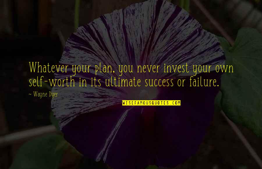 Last Day Of Work Quotes By Wayne Dyer: Whatever your plan, you never invest your own