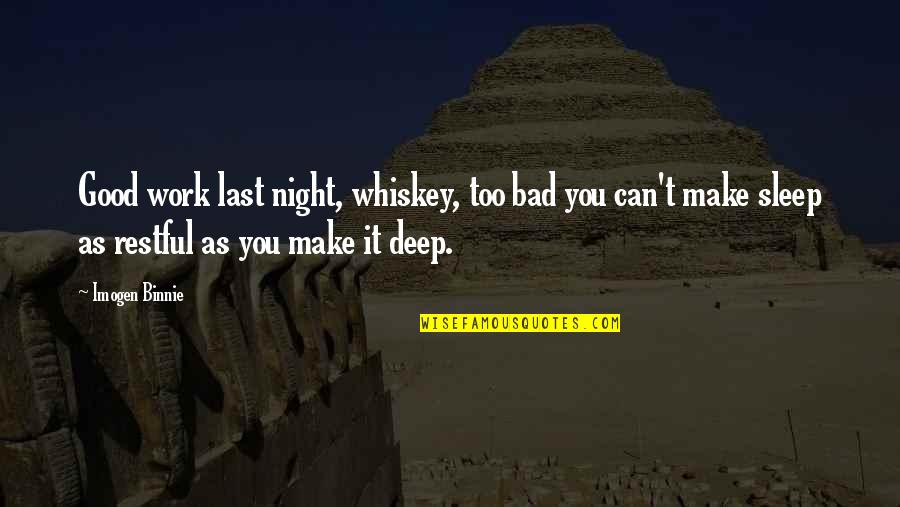 Last Night At Work Quotes By Imogen Binnie: Good work last night, whiskey, too bad you