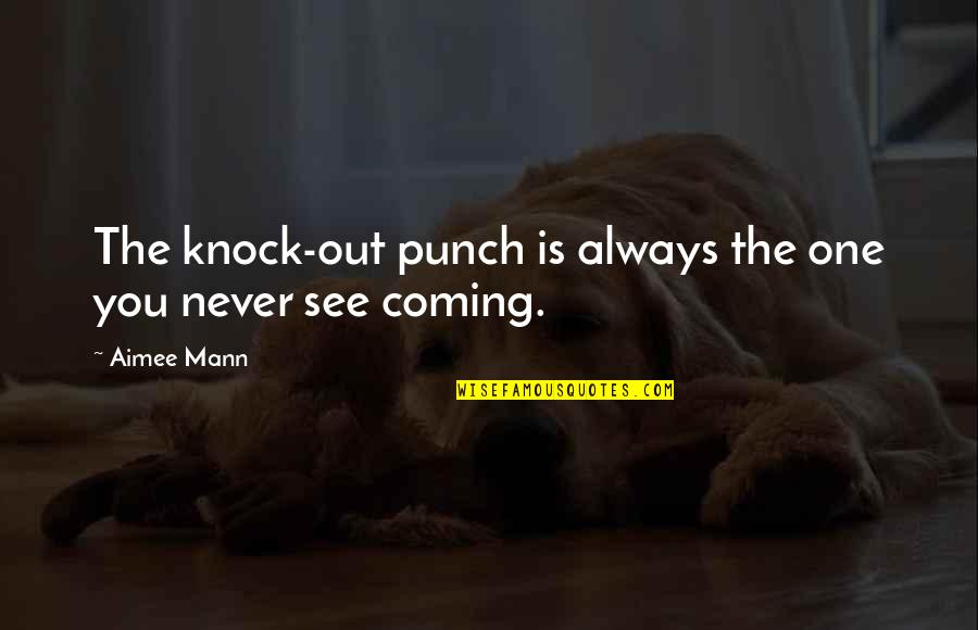 Last Night I Had A Dream Quotes By Aimee Mann: The knock-out punch is always the one you