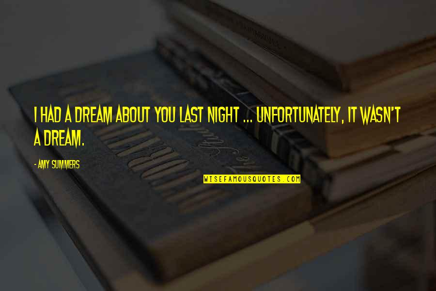 Last Night I Had A Dream Quotes By Amy Summers: I had a dream about you last night