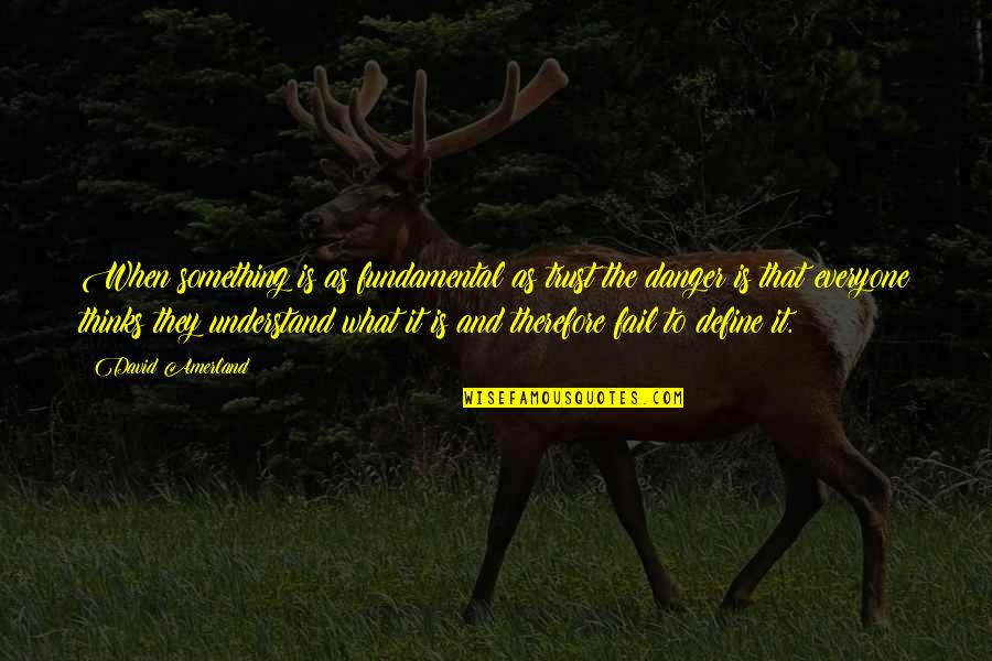 Last Night I Had A Dream Quotes By David Amerland: When something is as fundamental as trust the
