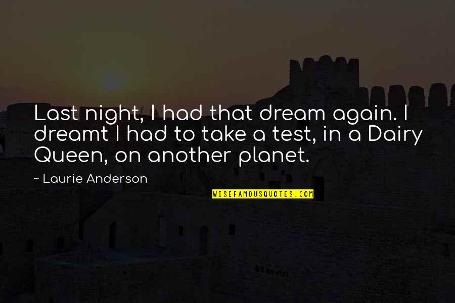 Last Night I Had A Dream Quotes By Laurie Anderson: Last night, I had that dream again. I