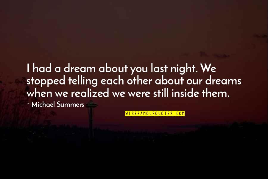 Last Night I Had A Dream Quotes By Michael Summers: I had a dream about you last night.