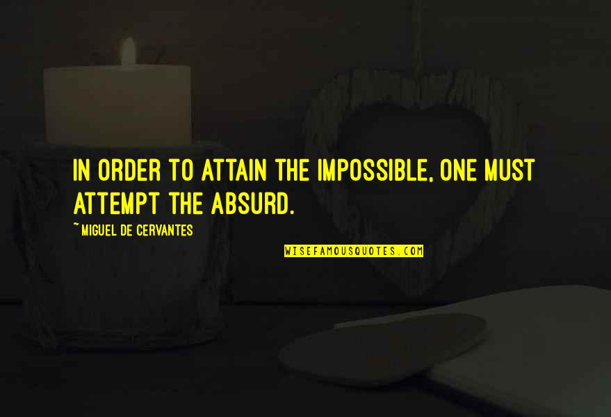 Last Night I Had A Dream Quotes By Miguel De Cervantes: In order to attain the impossible, one must