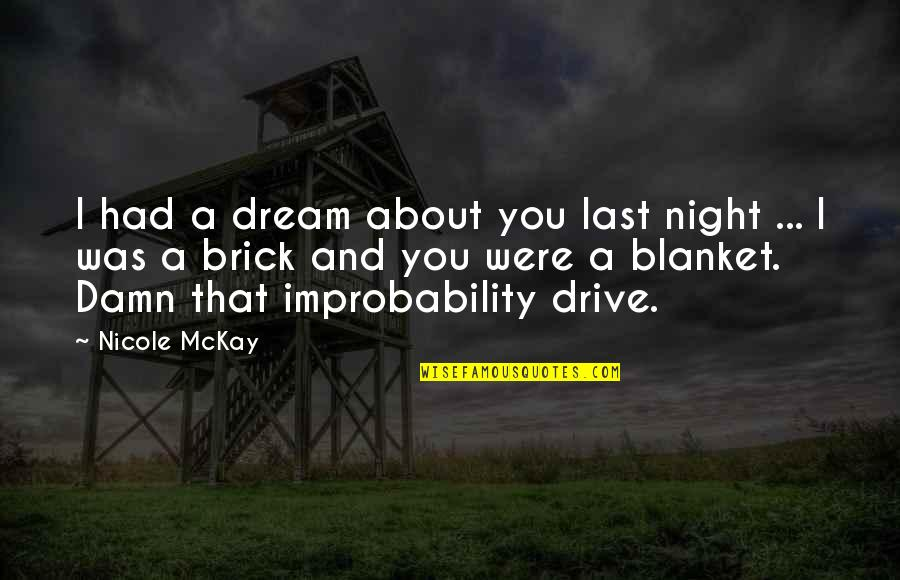 Last Night I Had A Dream Quotes By Nicole McKay: I had a dream about you last night