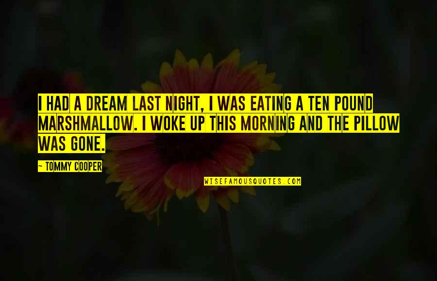 Last Night I Had A Dream Quotes By Tommy Cooper: I had a dream last night, I was