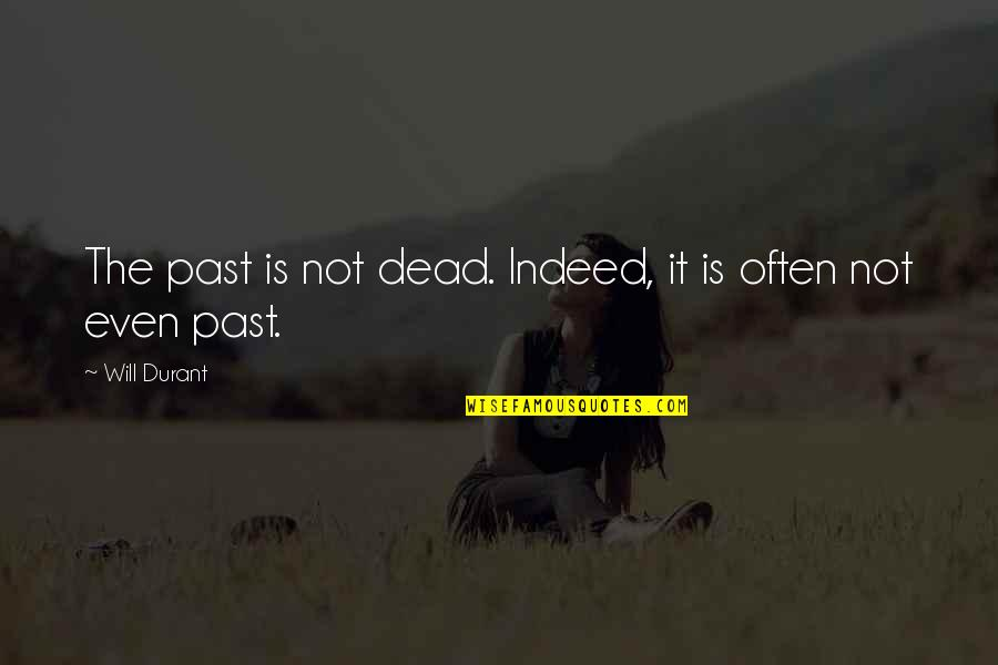 Last Night I Had A Dream Quotes By Will Durant: The past is not dead. Indeed, it is