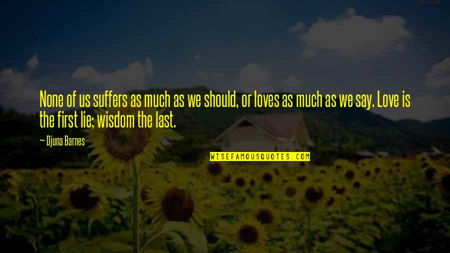 Last Of Us Love Quotes By Djuna Barnes: None of us suffers as much as we