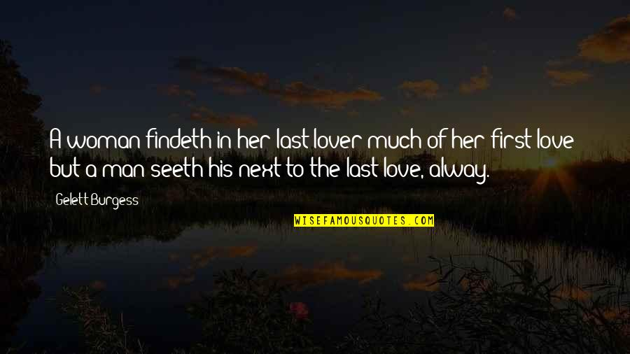 Last Of Us Love Quotes By Gelett Burgess: A woman findeth in her last lover much