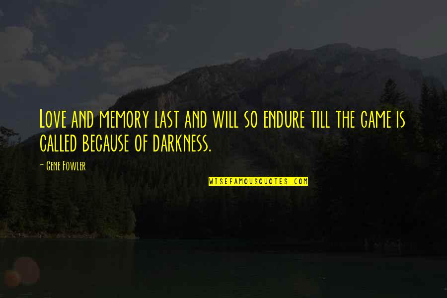 Last Of Us Love Quotes By Gene Fowler: Love and memory last and will so endure