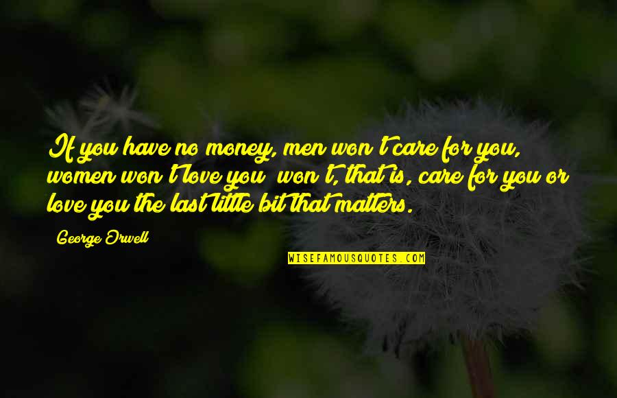 Last Of Us Love Quotes By George Orwell: If you have no money, men won't care