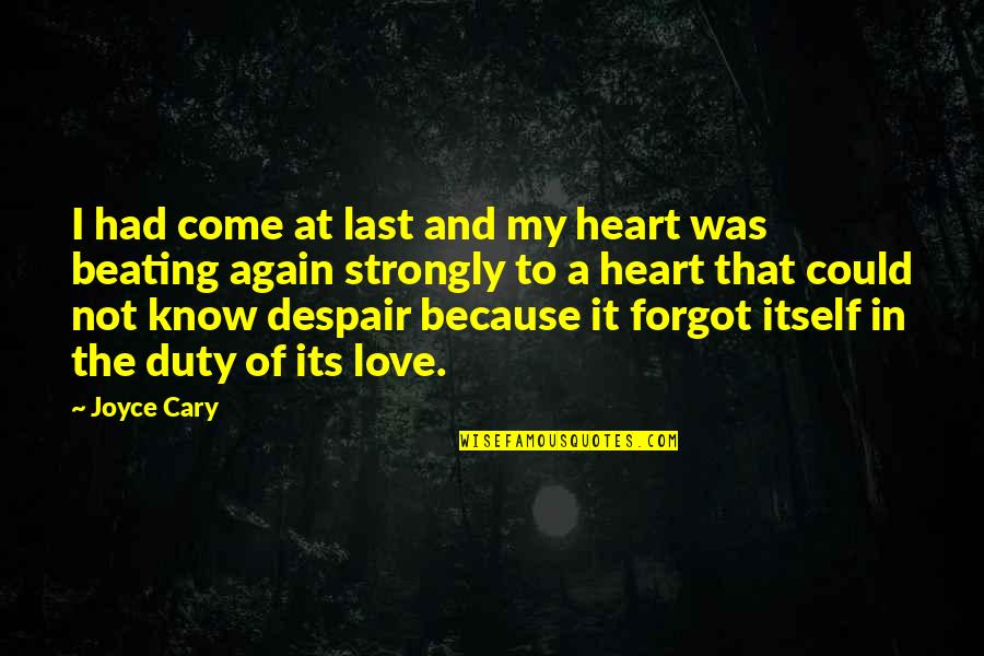 Last Of Us Love Quotes By Joyce Cary: I had come at last and my heart