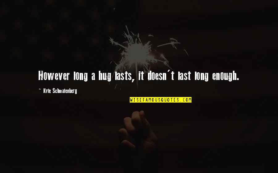 Last Of Us Love Quotes By Kyle Schmalenberg: However long a hug lasts, it doesn't last