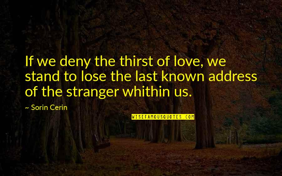 Last Of Us Love Quotes By Sorin Cerin: If we deny the thirst of love, we