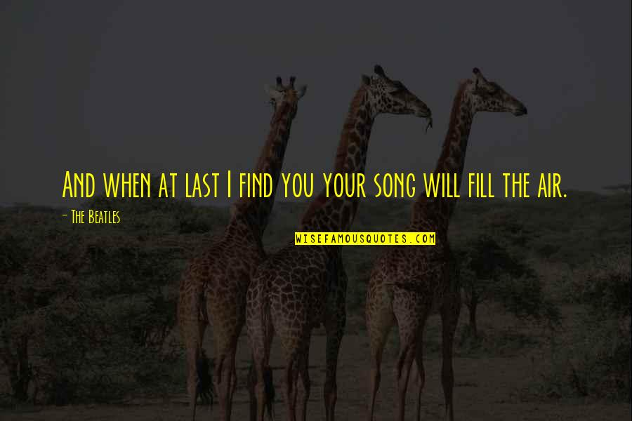 Last Of Us Love Quotes By The Beatles: And when at last I find you your