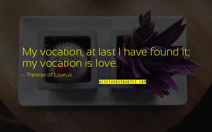 Last Of Us Love Quotes By Therese Of Lisieux: My vocation, at last I have found it;