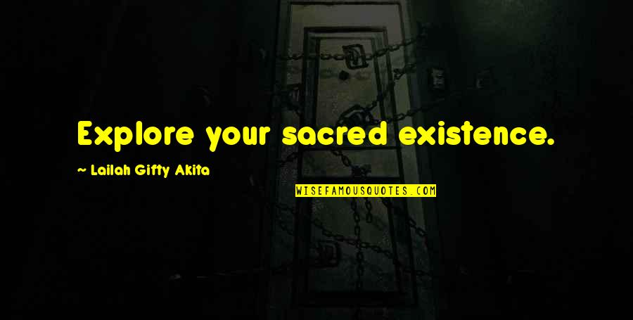 Last Tango In Halifax Quotes By Lailah Gifty Akita: Explore your sacred existence.